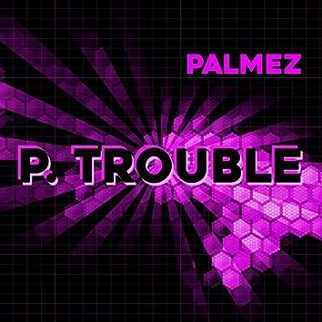 P. Trouble
