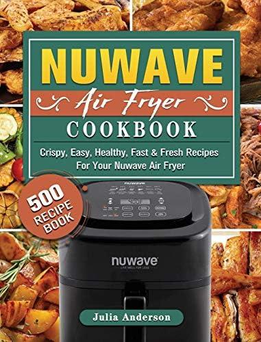 NUWAVE AIR FRYER Cookbook 500 Crispy Easy Healthy Fast Fresh Recipes For Your Nuwave Air Fryer product image