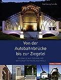 Von der Autobahnbrücke bis zur Ziegelei: Zeugnisse aus Technik und Wirtschaft in Rheinland-Pfalz - Paul-Georg Custodis