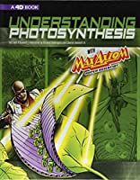 Understanding Photosynthesis with Max Axiom Super Scientist: An Augmented Reading Science Experience (Graphic Science 4D with Max Axiom)