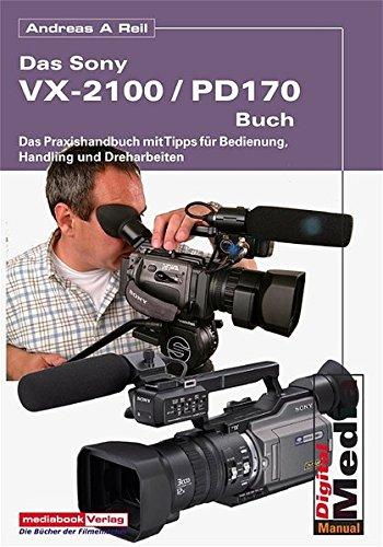 Das Sony VX-2100 /DSR-PD170-Praxishandbuch: Profi-Tipps für Bedienung, Drehen und Bildgestaltung