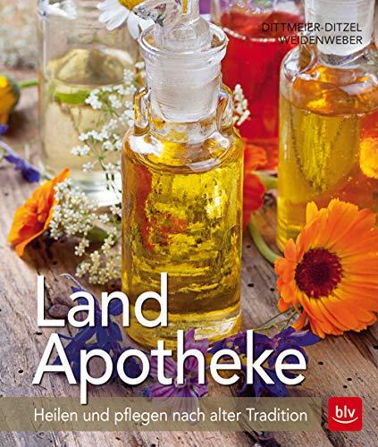 Land-Apotheke: Heilen und pflegen nach alter Tradition