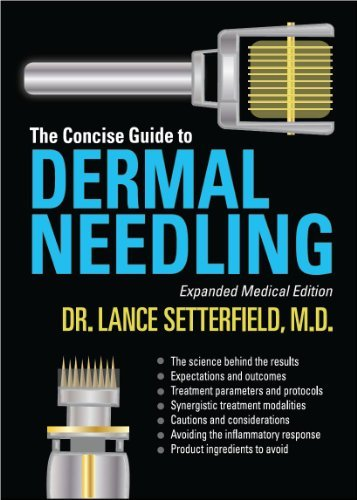 The Concise Guide to Dermal Needling Expanded Medical Edition by Dr Lance Setterfield M.D. (2013-05-03)