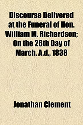 Discourse Delivered at the Funeral of Hon. William M. Richar