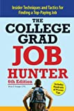 College Grad Job Hunter: Insider Techniques and Tactics for Finding A Top-Paying Entry-level Job