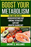 Boost Your Metabolism: Insulin Resistance Diet, Adrenal Fatigue Diet, GAPS Diet, Negative Calorie Diet (Optimize Your Body, Lose The Belly, Anti-Aging, Reverse Insulin Resistance, Increase Lifespan)