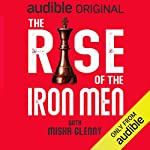 The Rise of the Iron Men With Misha Glenny cover art