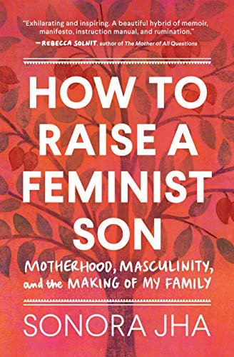 Compare Textbook Prices for How to Raise a Feminist Son: Motherhood, Masculinity, and the Making of My Family Annotated Edition ISBN 9781632173645 by Jha, Sonora