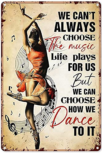 Inspirational SignWe Can't Always Choose The Music Life Plays Us but we can Choose How we Dance to It Vintage Metal Sign Wall Decor for Home Bar Coffee Man cave Kitchen Farm Garage 8x12 inch