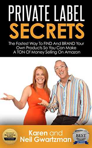 PRIVATE LABEL SECRETS: The Fastest Way to FIND and BRAND Your Own Products and Make A TON of Money on AMAZON (English Edition)