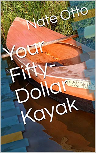 Your Fifty-Dollar Kayak (English Edition)