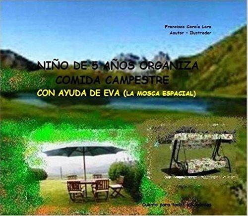 NIÑO DE 5 AÑOS ORGANIZA COMIDA CAMPESTRE (con ayuda de EVA la mosca espacial) (CIENCIA FICCIÓN EDUCATIVO nº 12) (Spanish Edition)