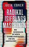 Radikalisierungsmaschinen: Wie Extremisten die neuen Technologien nutzen und uns manipulieren (suhrkamp taschenbuch) - Julia Ebner
