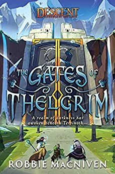 The Gates of Thelgrim: A Descent: Legends of the Dark Novel (Descent: Journeys in the Dark) by [Robbie MacNiven]