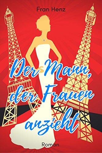 Der Mann, der Frauen anzieht. Spritziger Liebesroman aus der Welt der Mode (BANDIER 1)