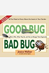 Good Bug Bad Bug: Who's Who, What They Do, and How to Manage Them Organically (All you need to know about the insects in your garden) - May, 2011 Unknown Binding