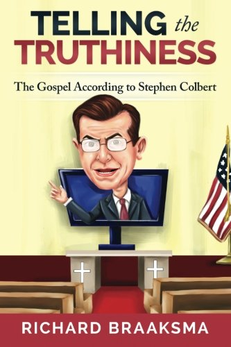 The Gospel According to Stephen Colbert: From Truth to Truthiness
