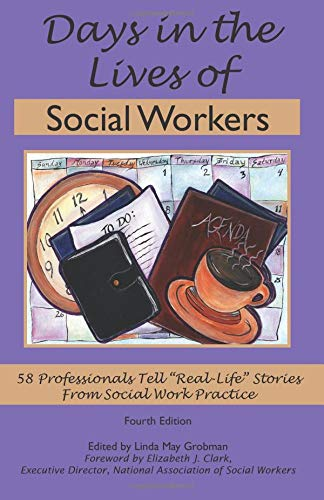 Days in the Lives of Social Workers: 58 Professionals Tell 'Real Life' Stories From Social Work Practice