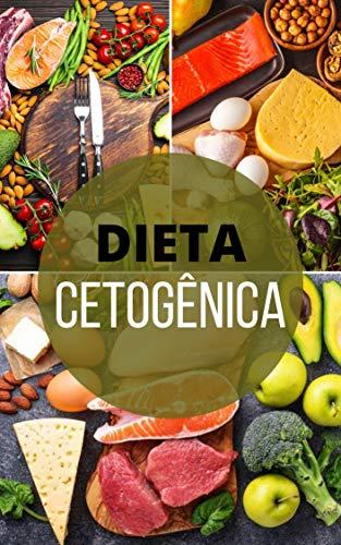 DIETA CETOGÊNICA: Como Emagrecer Da Melhor Forma Possível Com a Dieta Cetogênica (Portuguese Edition)