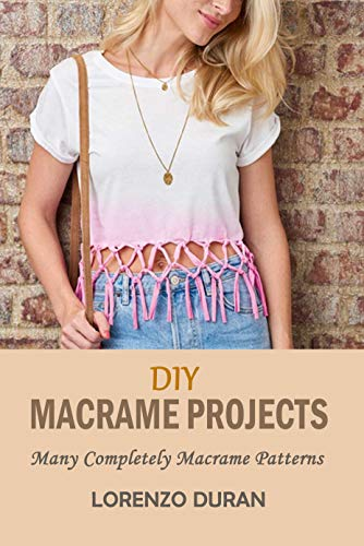 DIY Macrame Projects: Many Completely Macrame Patterns (English Edition)