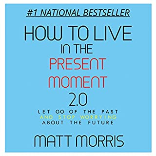 How to Live in the Present Moment, Version 2.0 - Let Go of the Past & Stop Worrying About the Future audiobook cover art