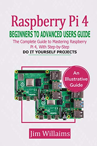 RASPBERRY PI 4 BEGINNERS TO ADVANCED USERS GUIDE: The Complete...