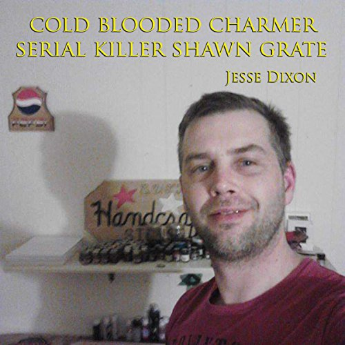 Cold Blooded Charmer: Serial Killer Shawn Grate audiobook cover art