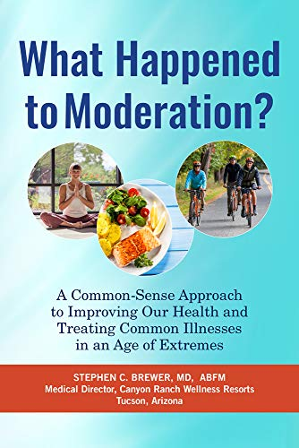 What Happened to Moderation?: A Common-Sense Approach to Improving Our Health and Treating Common Illnesses in an Age of Extremes