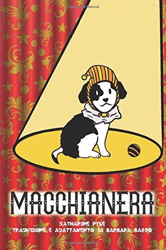 Macchianera: Le rocambolesche avventure di un buffo e intelligentissimo cagnolino - Con 12 illustrazioni originali