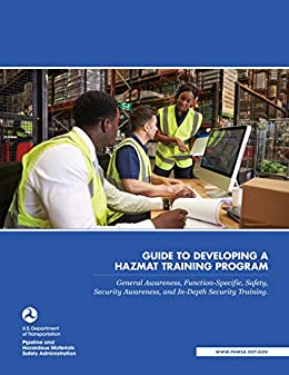 Amazon Com Guide To Developing A Hazmat Training Program General Awareness Function Specific Safety Security Awareness And In Depth Security Training Ebook U S Department Of Transportation Kindle Store