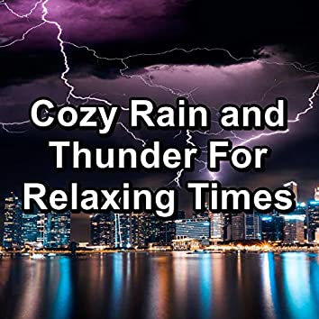 Cozy Rain and Thunder For Relaxing Times
