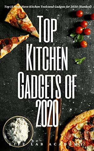 Top Kitchen Gadgets of 2020: Top 15 Must Have Kitchen Tools and Gadgets for 2020 (Ranked) (English Edition)