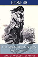 The Wandering Jew, Volume 5 (Esprios Classics)