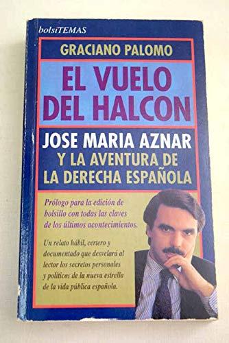 Vuelo del halcon, el. José María aznar y la aventura de la derecha esp