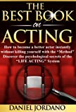 The Best Book on Acting: How to become a better actor instantly without