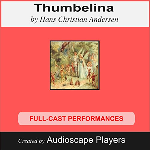 Thumbelina                   By:                                                                                                                                 Hans Christian Andersen                               Narrated by:                                                                                                                                 Audioscape Players                      Length: 30 mins     2 ratings     Overall 4.5