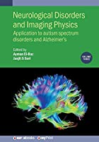 Neurological Disorders and Imaging Physics, Volume 3: Application to autism spectrum disorders and Alzheimer's