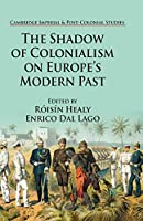 The Shadow of Colonialism on Europe's Modern Past (Cambridge Imperial and Post-Colonial Studies)
