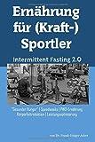 Ernährung für (Kraft-)Sportler: Intermittent...