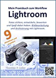 Lightroom – Mein Praxisbuch zum Workflow: Bildbearbeitung und Archivierung mit Lightroom (Versionen 5, 6 und 9)