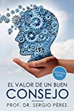 EL VALOR DE UN BUEN CONSEJO.: Segunda parte de un libro con recursos y consejos para la autoayuda y el desarrollo personal.: 2