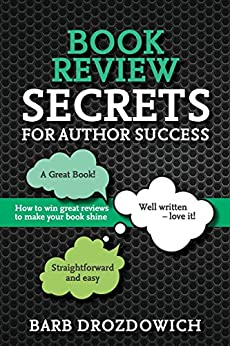 Book Reviews for Author Success: How to win great reviews to make your book shine by [Barb Drozdowich]