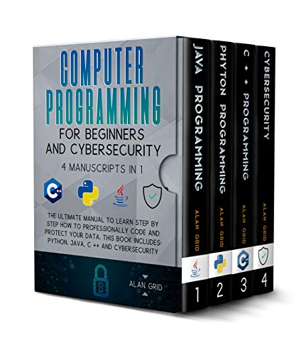 Computer Programming for Beginners and Cybersecurity: The Ultimate Manual to Learn step by step how to Professionally Code and Protect Your Data. This ... Java, C++ & Cybersecurity (English Edition)