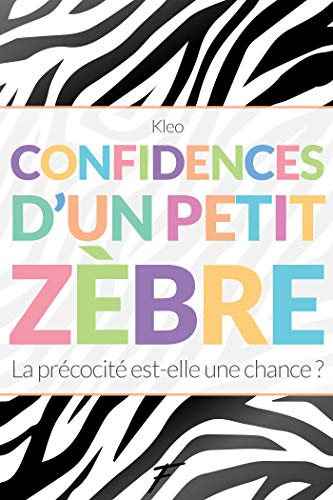 Confidences d'un petit zèbre - La précocité est-elle une chance ?