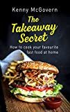 The Takeaway Secret, 2nd edition: How to cook your favourite fast food at home (English Edition)
