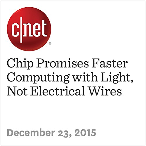 Chip Promises Faster Computing with Light, Not Electrical Wires audiobook cover art