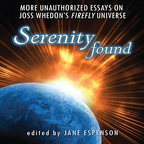 Serenity Found     More Unauthorized Essays on Joss Whedon's Firefly Universe               By:                                                                                                                                 Jane Espenson - editor,                                                                                        Leah Wilson,                                                                                        Nathan Fillion,                   and others                          Narrated by:                                                                                                                                 Colby Elliott                      Length: 7 hrs and 6 mins     12 ratings     Overall 3.7