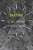 Skating Football Is My Second Favorite Word: Skating Journal For Boys or Skating gift for Girls - A Gift Idea Notebook for Skating Fans Skating ... Great Gift for Skating Fans, Players, Coaches
