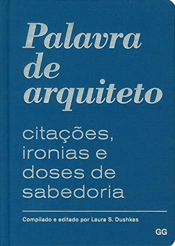 Palavra de arquiteto: Citações, ironias e doses de sabedoria