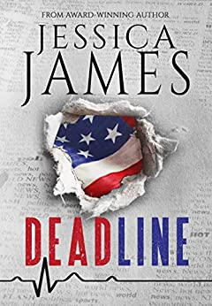 Deadline: A Domestic Conspiracy Political Crime Thriller: (Patriotic Fiction) (Phantom Force Tactical Book 1) by [Jessica James]